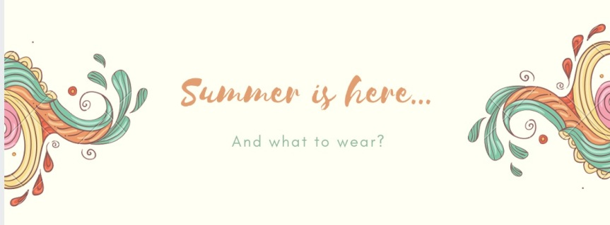 Summer is here…and what to wear?